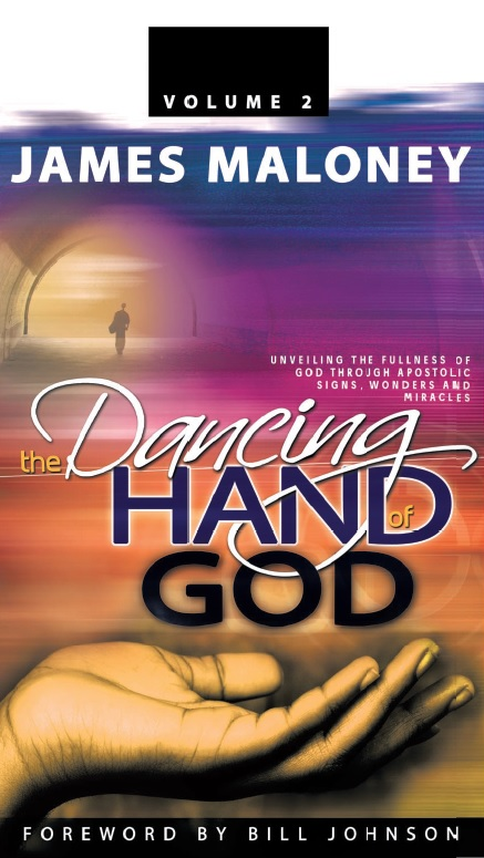 The Dancing Hand of God: Unveiling the Fullness of God through Apostolic Signs, Wonders and Miracles (Volume 2)
