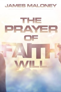 The Prayer of Faith Will...